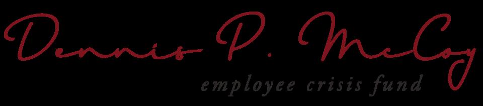 Dennis P. McCoy Employee Crisis Fund